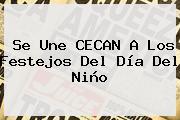 Se Une CECAN A Los Festejos Del <b>Día Del Niño</b>
