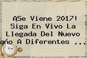¡Se Viene <b>2017</b>! Siga En Vivo La Llegada Del <b>nuevo Año</b> A Diferentes ...