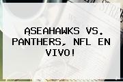 ¡<b>SEAHAWKS VS</b>. <b>PANTHERS</b>, NFL EN VIVO!