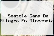 Seattle Gana De Milagro En <b>Minnesota</b>