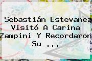 Sebastián Estevanez Visitó A Carina Zampini Y Recordaron Su <b>...</b>