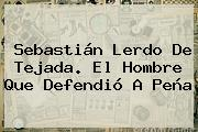 <b>Sebastián Lerdo De Tejada</b>. El Hombre Que Defendió A Peña