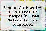 <b>Sebastián Morales</b>, A La Final De Trampolín Tres Metros En Los Olímpicos