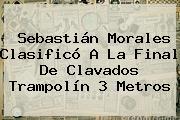<b>Sebastián Morales</b> Clasificó A La Final De Clavados Trampolín 3 Metros