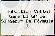 Sebastian Vettel Gana El GP De Singapur De <b>Fórmula 1</b>