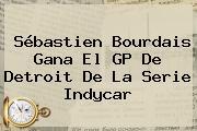 Sébastien Bourdais Gana El GP De Detroit De La Serie <b>Indycar</b>