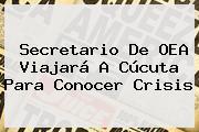 Secretario De <b>OEA</b> Viajará A Cúcuta Para Conocer Crisis
