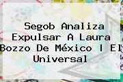 Segob Analiza Expulsar A <b>Laura Bozzo</b> De México | El Universal
