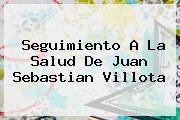 Seguimiento A La Salud De <b>Juan Sebastian Villota</b>