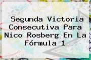 Segunda Victoria Consecutiva Para Nico Rosberg En La <b>Fórmula 1</b>
