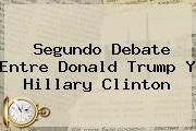 Segundo Debate Entre <b>Donald Trump</b> Y Hillary Clinton