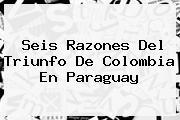 Seis Razones Del Triunfo De Colombia En <b>Paraguay</b>