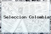 <b>Seleccion Colombia</b>