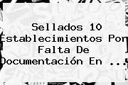 Sellados 10 Establecimientos Por Falta De Documentación En <b>...</b>