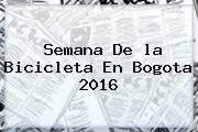 Semana De <b>la Bicicleta</b> En Bogota 2016