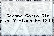 Semana Santa Sin <b>pico Y Placa</b> En Cali