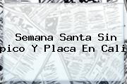 <b>Semana Santa</b> Sin <b>pico Y Placa</b> En Cali