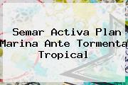<b>Semar</b> Activa Plan Marina Ante Tormenta Tropical