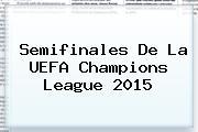 Semifinales De La <b>UEFA Champions League</b> 2015