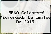 <b>SENA</b> Celebrará Microrueda De Empleo De 2015