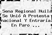 Sena Regional Huila Se Unió A Protesta <b>nacional</b> Y Entraría En Paro ...