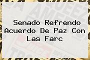 <b>Senado Refrendo Acuerdo De Paz Con Las Farc</b>