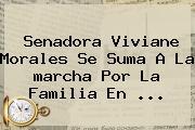 Senadora Viviane Morales Se Suma A La <b>marcha Por La Familia</b> En ...