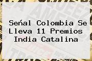 Señal Colombia Se Lleva 11 <b>Premios India Catalina</b>