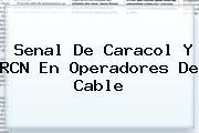 Senal De <b>Caracol</b> Y RCN En Operadores De Cable