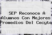 SEP Reconoce A Alumnos Con Mejores Promedios Del <b>Cecyte</b>