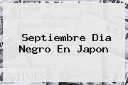 <b>Septiembre</b> Dia Negro En Japon