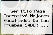 <b>Ser Pilo Paga</b> Incentivó Mejores Resultados De Las Pruebas SABER <b>...</b>