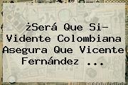 ¿Será Que Si? Vidente Colombiana Asegura Que <b>Vicente Fernández</b> ...