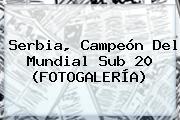 Serbia, Campeón Del <b>Mundial Sub 20</b> (FOTOGALERÍA)