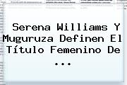 <b>Serena Williams</b> Y Muguruza Definen El Título Femenino De <b>...</b>