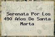 Serenata Por Los 490 Años De <b>Santa Marta</b>
