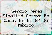 <b>Sergio Pérez</b> Finalizó Octavo En Casa, En El GP De México