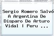 <b>Sergio Romero</b> Salvó A Argentina De Disparo De Arturo Vidal | Peru <b>...</b>