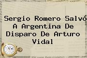 <b>Sergio Romero</b> Salvó A Argentina De Disparo De Arturo Vidal