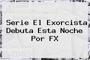 <b>Serie El Exorcista</b> Debuta Esta Noche Por FX