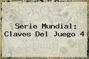 <b>Serie Mundial</b>: Claves Del Juego 4