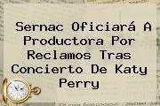 Sernac Oficiará A Productora Por Reclamos Tras Concierto De <b>Katy Perry</b>