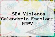 <b>SEV</b> Violenta Calendario Escolar: MMPV