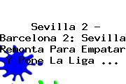 Sevilla 2 - <b>Barcelona</b> 2: Sevilla Remonta Para Empatar Y Pone La Liga <b>...</b>
