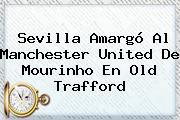 Sevilla Amargó Al <b>Manchester United</b> De Mourinho En Old Trafford