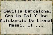 Sevilla-<b>Barcelona</b>: Con Un Gol Y Una Asistencia De Lionel Messi, El ...