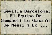 Sevilla-<b>Barcelona</b>: El Equipo De Sampaoli Le Gana Al De Messi Y Lo ...