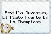 Sevilla-<b>Juventus</b>, El Plato Fuerte En La Champions
