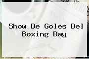 Show De Goles Del <b>Boxing Day</b>