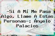 ?Si A Mí Me Pasa Algo, Llame A Estas Personas?: <b>Ányelo Palacios</b>